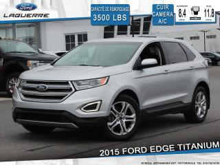 Used 2015 Ford Edge TITANIUM**CUIR*CAMERA*BLUETOOTH*CRUISE*A/C** for sale in Victoriaville, QC