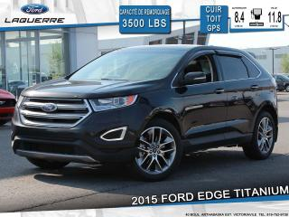 Used 2015 Ford Edge TITANIUM AWD**CUIR*TOIT*GPS*CAMERA*BLUETOOTH** for sale in Victoriaville, QC