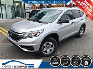 Used 2015 Honda CR-V LX CAMÉRA DE RECUL, BLUETOOTH, BANCS CHA for sale in Blainville, QC
